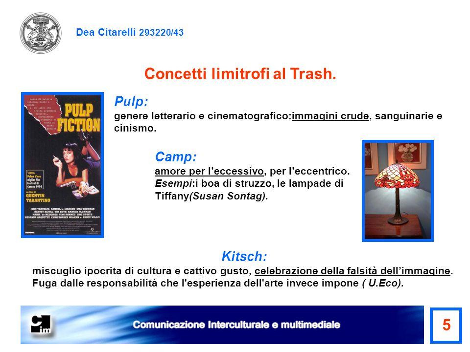 Dea Citarelli 293220/43 Pulp: genere letterario e cinematografico:immagini crude, sanguinarie e cinismo. Concetti limitrofi al Trash. Camp: amore per