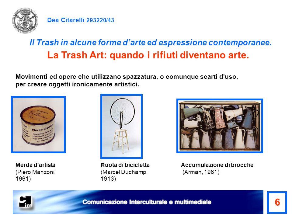 Dea Citarelli 293220/43 Il Trash in alcune forme darte ed espressione contemporanee. La Trash Art: quando i rifiuti diventano arte. Movimenti ed opere