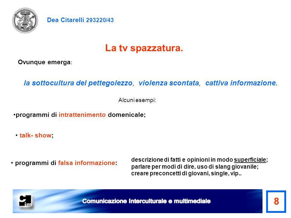 Dea Citarelli 293220/43 la sottocultura del pettegolezzo, violenza scontata, cattiva informazione. La tv spazzatura. Ovunque emerga : Alcuni esempi: d