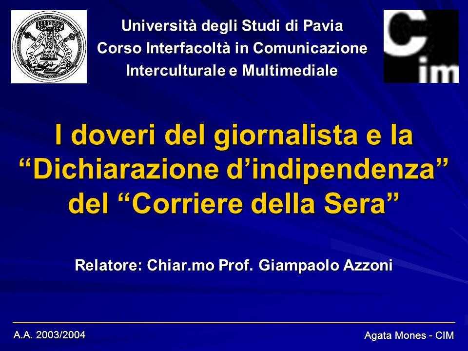 A.A. 2003/2004 Agata Mones - CIM I doveri del giornalista e la Dichiarazione dindipendenza del Corriere della Sera Relatore: Chiar.mo Prof. Giampaolo