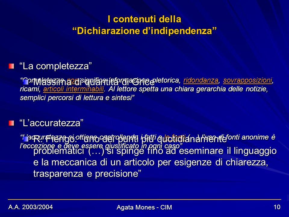 A.A. 2003/2004 Agata Mones - CIM 10 I contenuti della Dichiarazione dindipendenza La completezza Laccuratezza Completezza non significa informazione p