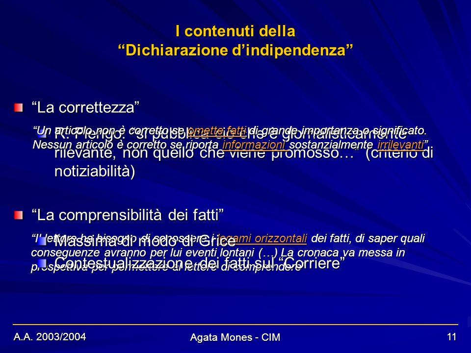 A.A. 2003/2004 Agata Mones - CIM 11 I contenuti della Dichiarazione dindipendenza La correttezza La comprensibilità dei fatti R. Fiengo: si pubblica c