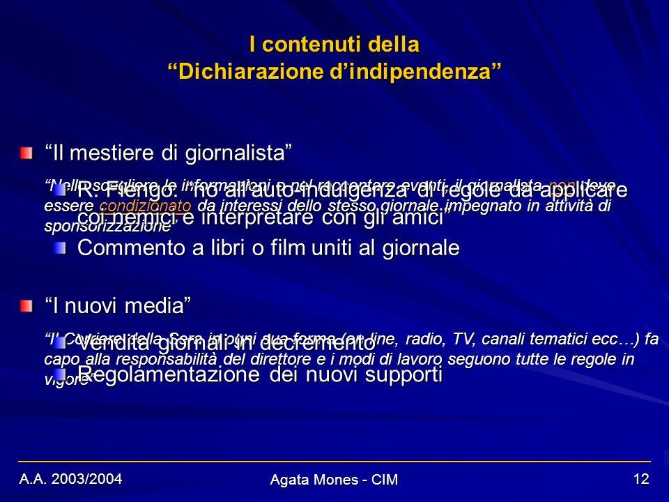 A.A. 2003/2004 Agata Mones - CIM 12 I contenuti della Dichiarazione dindipendenza Il mestiere di giornalista I nuovi media Nello scegliere le informaz