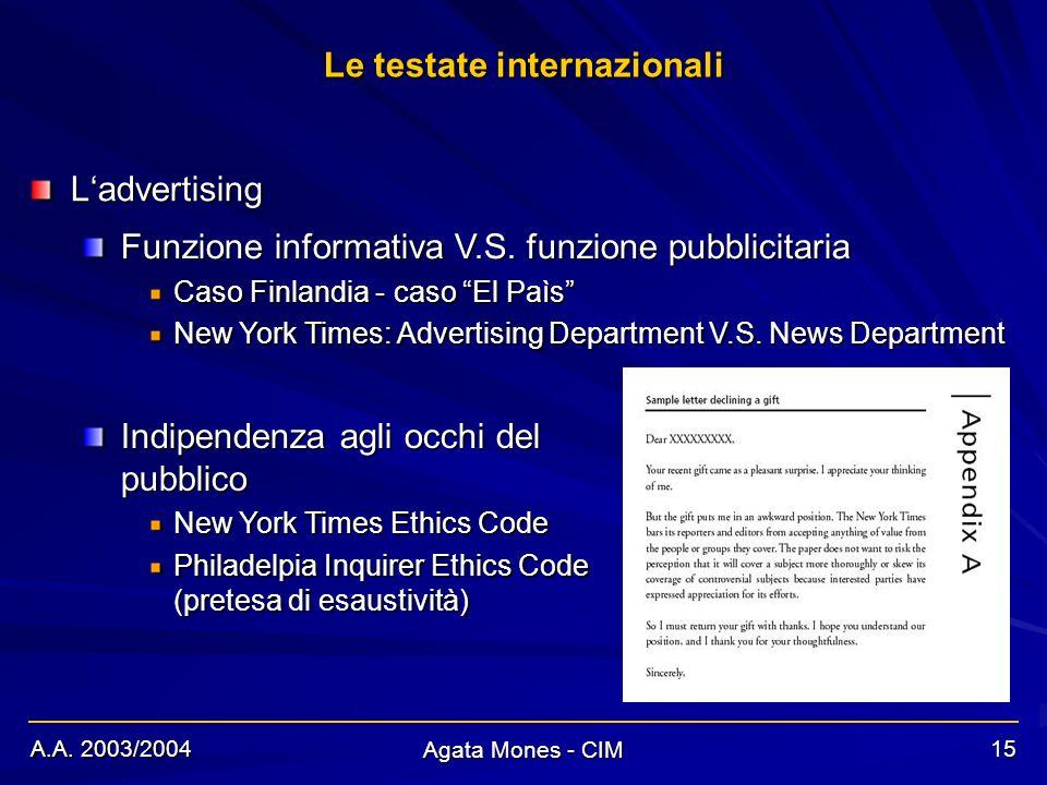 A.A. 2003/2004 Agata Mones - CIM 15 Le testate internazionali Ladvertising Funzione informativa V.S. funzione pubblicitaria Caso Finlandia - caso El P