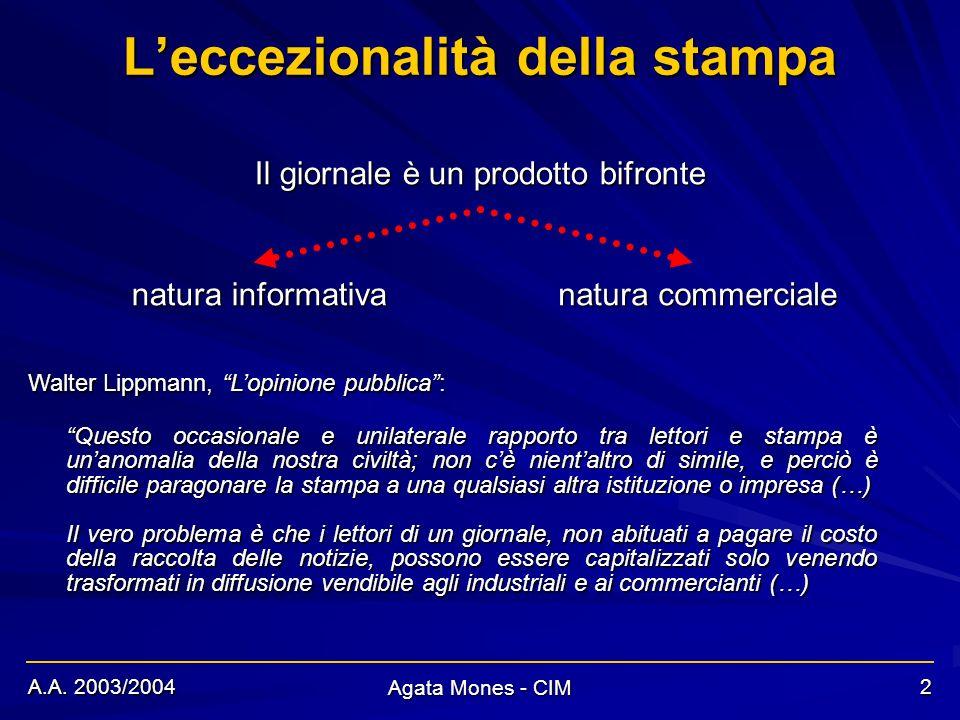 A.A. 2003/2004 Agata Mones - CIM 2 Leccezionalità della stampa Il giornale è un prodotto bifronte natura informativa natura commerciale Questo occasio
