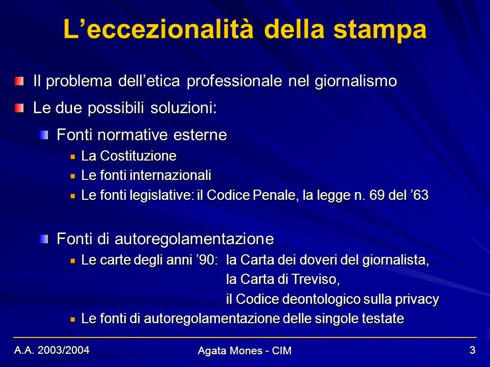 A.A. 2003/2004 Agata Mones - CIM 3 Il problema delletica professionale nel giornalismo Le due possibili soluzioni: Fonti normative esterne La Costituz