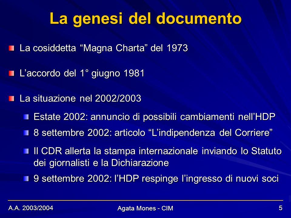 A.A. 2003/2004 Agata Mones - CIM 5 La genesi del documento La cosiddetta Magna Charta del 1973 Laccordo del 1° giugno 1981 La situazione nel 2002/2003