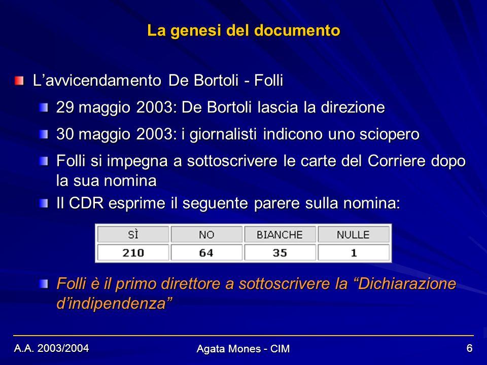 A.A. 2003/2004 Agata Mones - CIM 6 La genesi del documento Lavvicendamento De Bortoli - Folli 29 maggio 2003: De Bortoli lascia la direzione Folli si