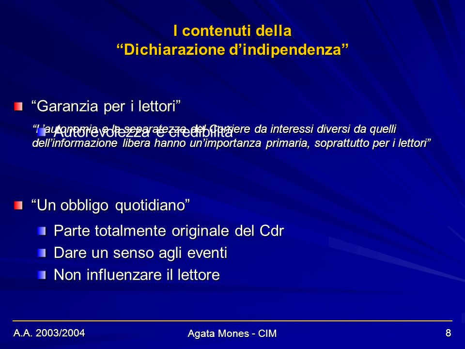 A.A. 2003/2004 Agata Mones - CIM 8 I contenuti della Dichiarazione dindipendenza Garanzia per i lettori Un obbligo quotidiano Lautonomia e la separate