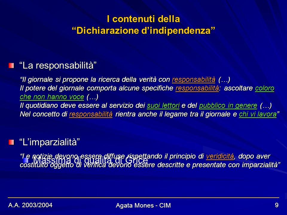 A.A. 2003/2004 Agata Mones - CIM 9 I contenuti della Dichiarazione dindipendenza La responsabilità Limparzialità Il giornale si propone la ricerca del
