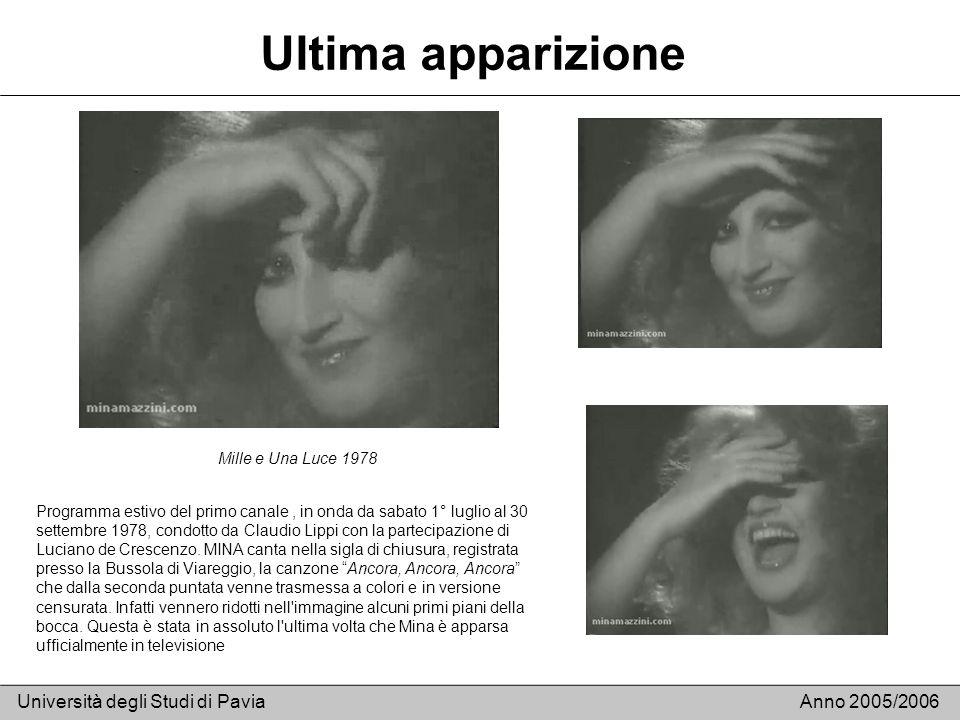 Ultima apparizione Università degli Studi di PaviaAnno 2005/2006 Mille e Una Luce 1978 Programma estivo del primo canale, in onda da sabato 1° luglio