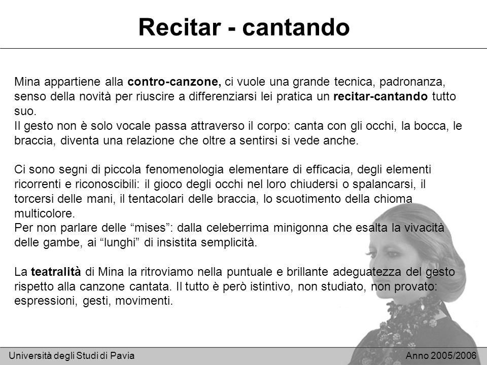 Recitar - cantando Università degli Studi di PaviaAnno 2005/2006 Mina appartiene alla contro-canzone, ci vuole una grande tecnica, padronanza, senso d