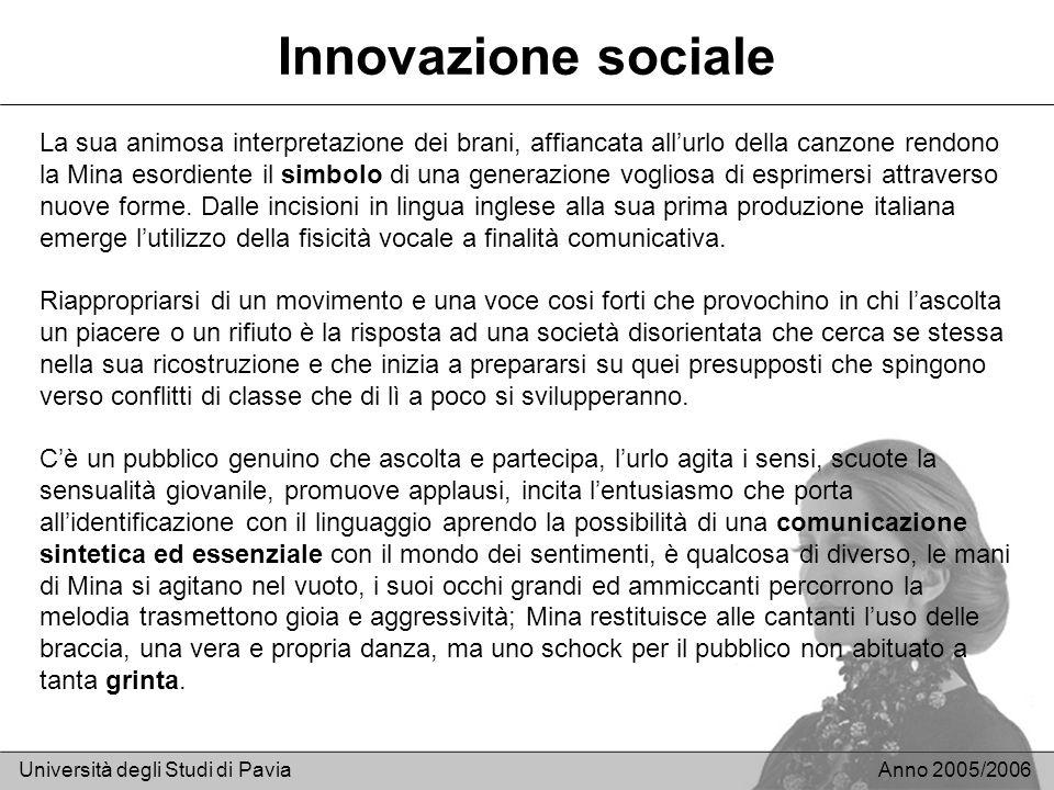 Innovazione sociale Università degli Studi di PaviaAnno 2005/2006 La sua animosa interpretazione dei brani, affiancata allurlo della canzone rendono l