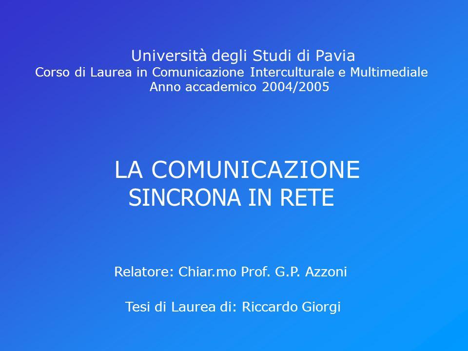 Università degli Studi di Pavia Corso di Laurea in Comunicazione Interculturale e Multimediale Anno accademico 2004/2005 LA COMUNICAZIONE SINCRONA IN