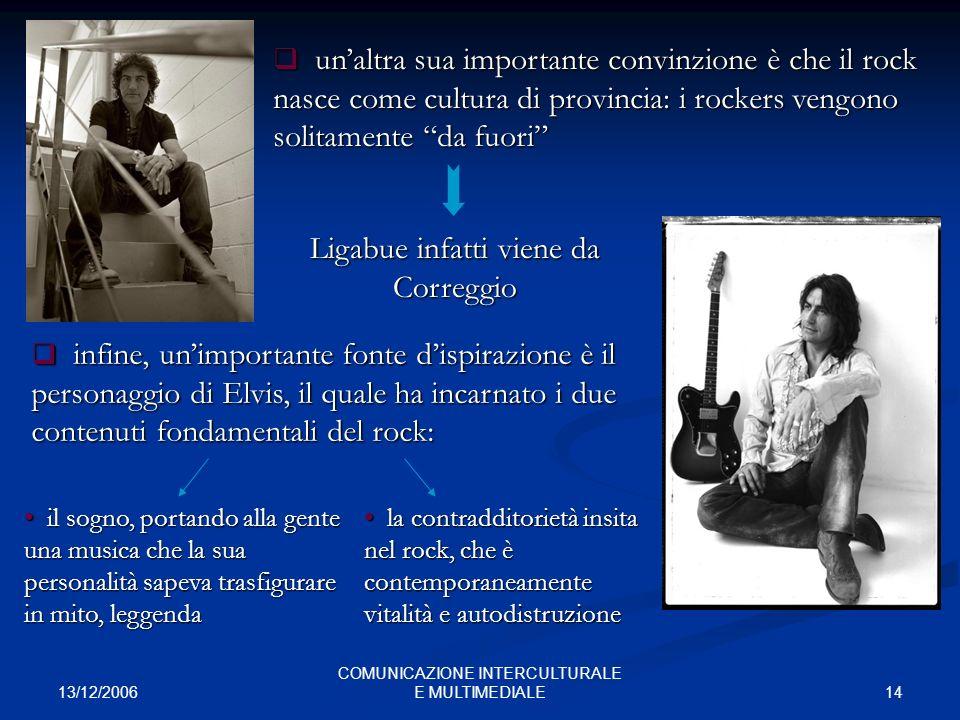 13/12/2006 14 COMUNICAZIONE INTERCULTURALE E MULTIMEDIALE unaltra sua importante convinzione è che il rock nasce come cultura di provincia: i rockers