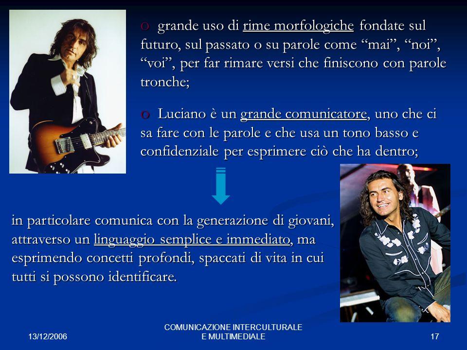 13/12/2006 17 COMUNICAZIONE INTERCULTURALE E MULTIMEDIALE o Luciano è un grande comunicatore, uno che ci sa fare con le parole e che usa un tono basso