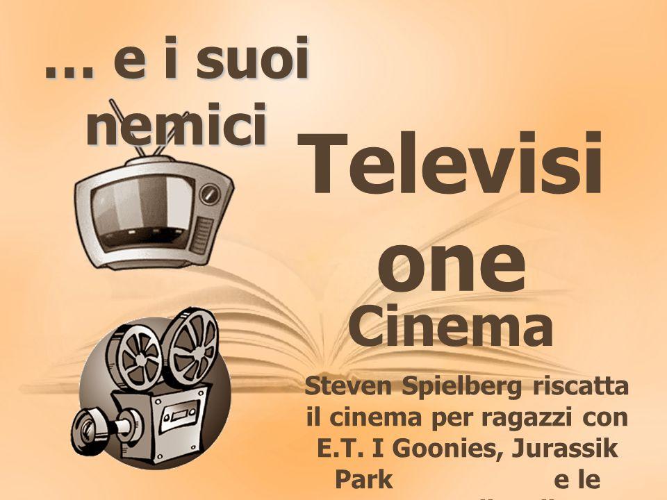 Televisi one Cinema … e i suoi nemici Steven Spielberg riscatta il cinema per ragazzi con E.T.
