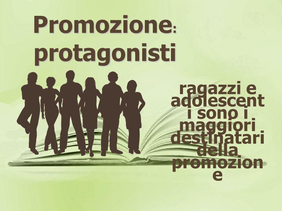 Promozione : protagonisti ragazzi e adolescent i sono i maggiori destinatari della promozion e