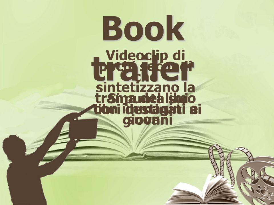 Book trailer Videoclip di pochi secondi che sintetizzano la trama del libro con immagini e suoni Si punta sui libri destinati ai giovani