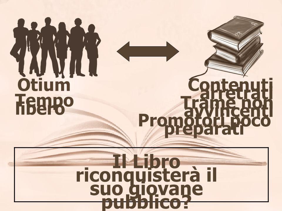 Otium Tempo libero Contenuti arretrati Trame non avvincenti Promotori poco preparati Il Libro riconquisterà il suo giovane pubblico