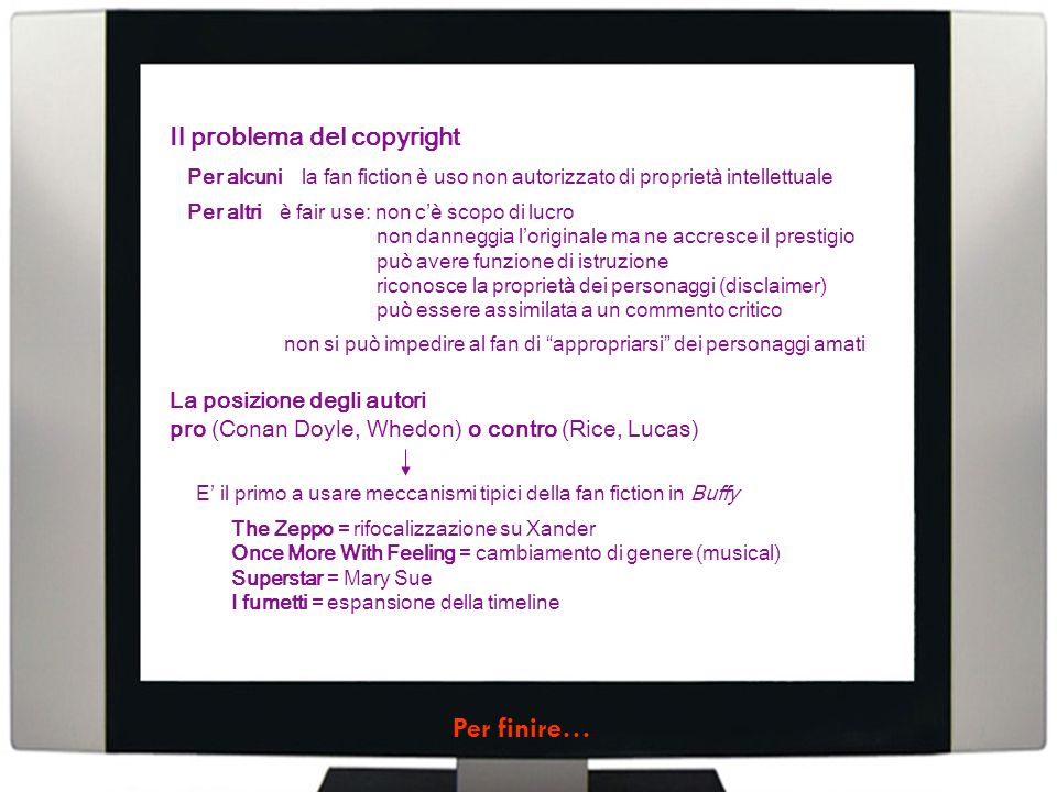 Il problema del copyright la fan fiction è uso non autorizzato di proprietà intellettualePer alcuni Per altriè fair use: non cè scopo di lucro non dan
