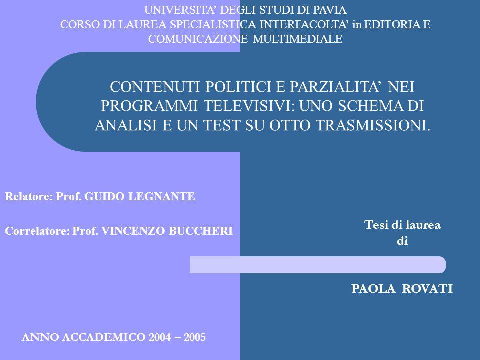 Relatore: Prof. GUIDO LEGNANTE Correlatore: Prof. VINCENZO BUCCHERI CONTENUTI POLITICI E PARZIALITA NEI PROGRAMMI TELEVISIVI: UNO SCHEMA DI ANALISI E