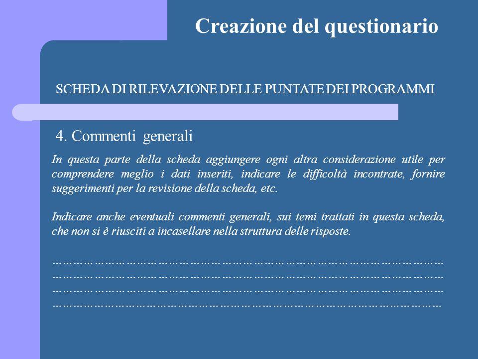 Creazione del questionario SCHEDA DI RILEVAZIONE DELLE PUNTATE DEI PROGRAMMI 4. Commenti generali In questa parte della scheda aggiungere ogni altra c
