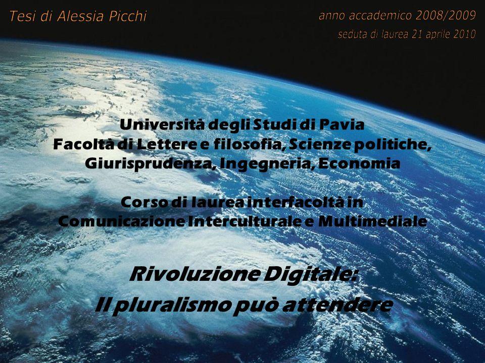 Università degli Studi di Pavia Facoltà di Lettere e filosofia, Scienze politiche, Giurisprudenza, Ingegneria, Economia Corso di laurea interfacoltà in Comunicazione Interculturale e Multimediale Rivoluzione Digitale: Il pluralismo può attendere