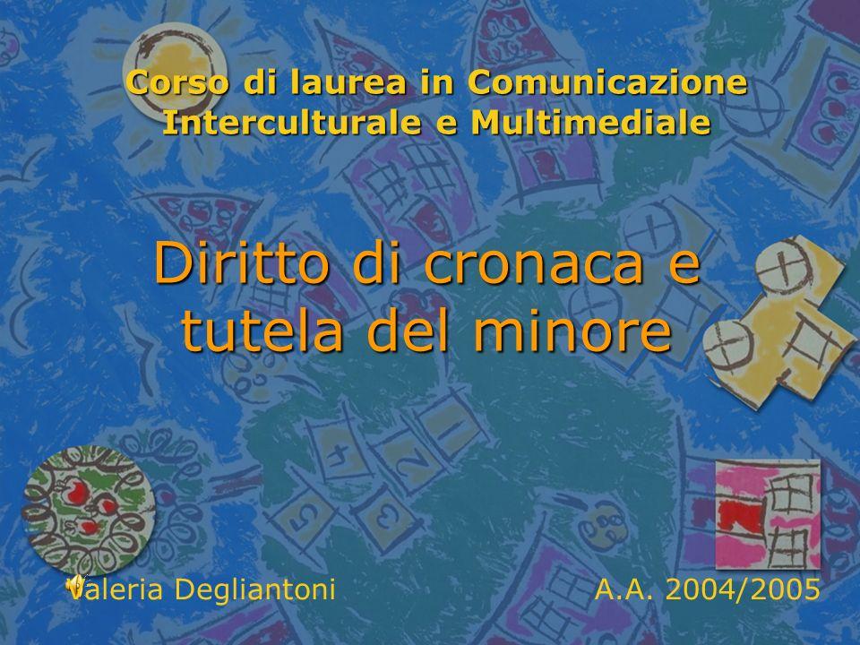 Corso di laurea in Comunicazione Interculturale e Multimediale Diritto di cronaca e tutela del minore A.A.