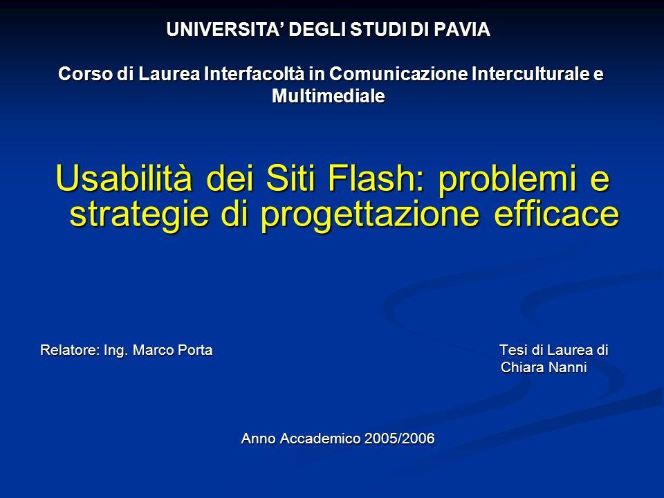 UNIVERSITA DEGLI STUDI DI PAVIA Corso di Laurea Interfacoltà in Comunicazione Interculturale e Multimediale Usabilità dei Siti Flash: problemi e strategie di progettazione efficace Relatore: Ing.