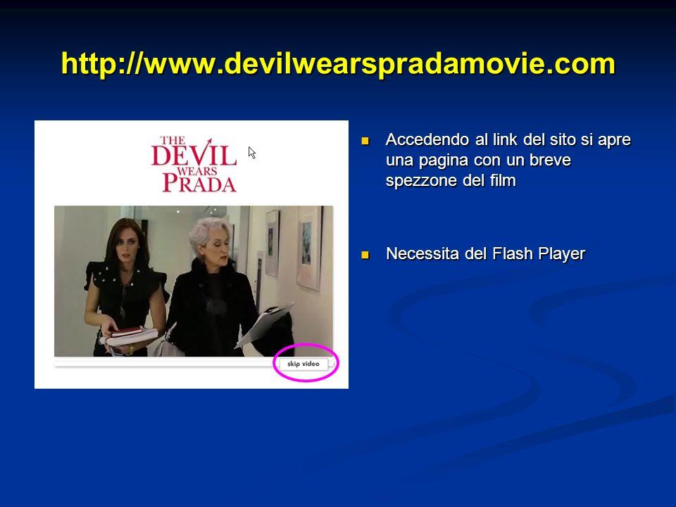 http://www.devilwearspradamovie.com Accedendo al link del sito si apre una pagina con un breve spezzone del film Necessita del Flash Player