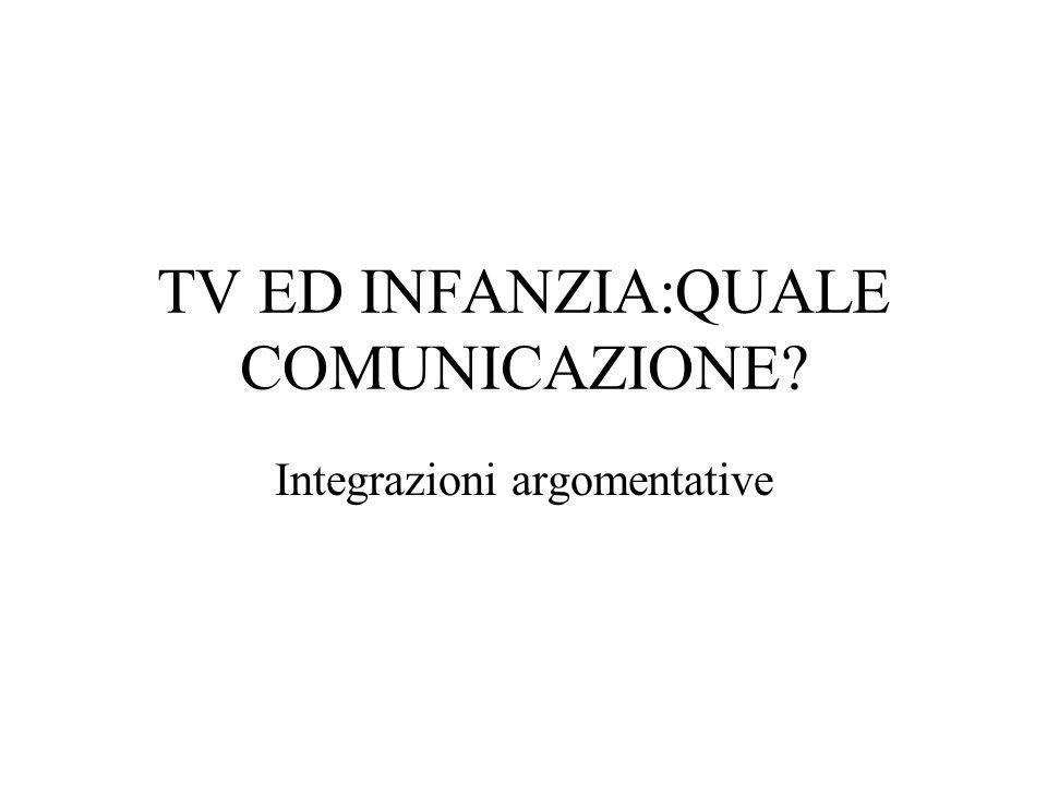 TV ED INFANZIA:QUALE COMUNICAZIONE? Integrazioni argomentative