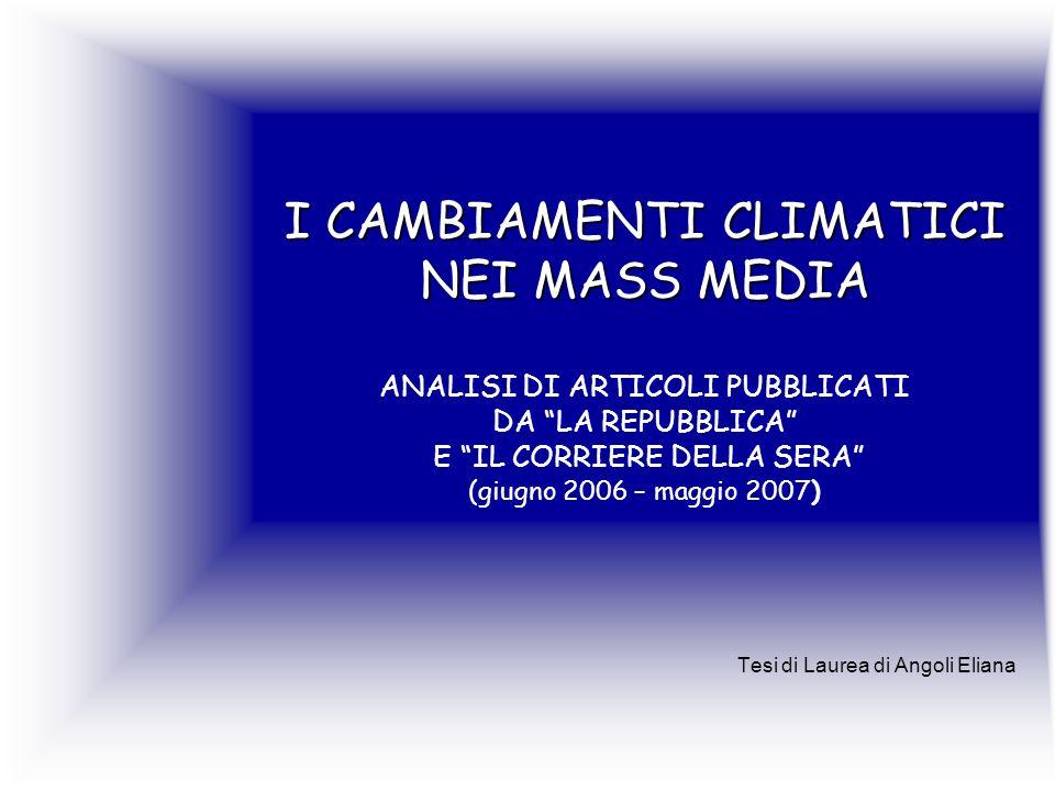 I CAMBIAMENTI CLIMATICI NEI MASS MEDIA I CAMBIAMENTI CLIMATICI NEI MASS MEDIA ANALISI DI ARTICOLI PUBBLICATI DA LA REPUBBLICA E IL CORRIERE DELLA SERA