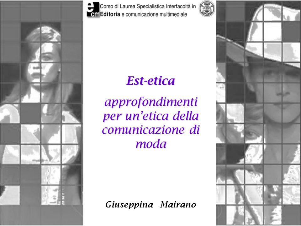 Est-etica approfondimenti per unetica della comunicazione di moda Giuseppina Mairano