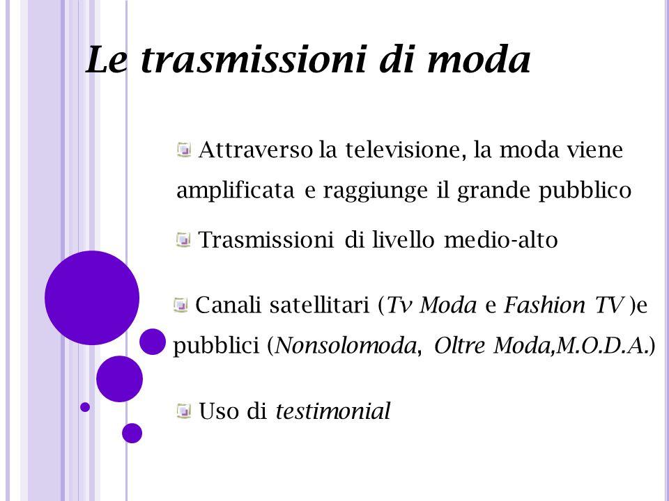 Le trasmissioni di moda Attraverso la televisione, la moda viene amplificata e raggiunge il grande pubblico Trasmissioni di livello medio-alto Canali