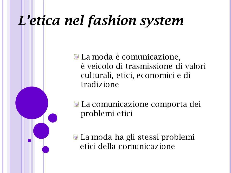 Letica nel fashion system La moda è comunicazione, è veicolo di trasmissione di valori culturali, etici, economici e di tradizione La comunicazione co