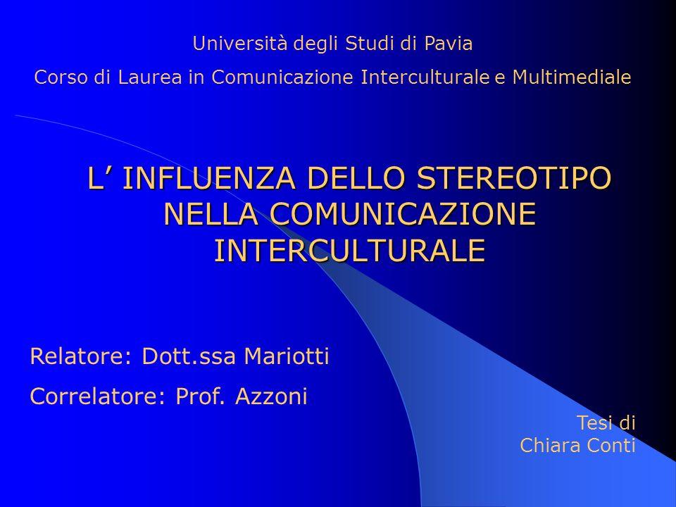 L INFLUENZA DELLO STEREOTIPO NELLA COMUNICAZIONE INTERCULTURALE L INFLUENZA DELLO STEREOTIPO NELLA COMUNICAZIONE INTERCULTURALE Università degli Studi