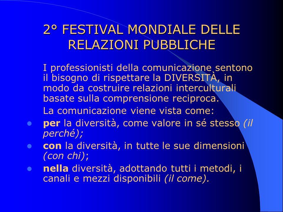 2° FESTIVAL MONDIALE DELLE RELAZIONI PUBBLICHE I professionisti della comunicazione sentono il bisogno di rispettare la DIVERSITÀ, in modo da costruir