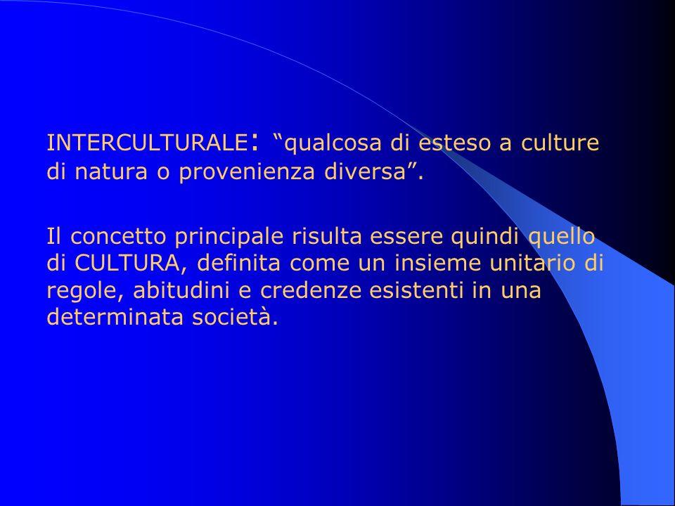 INTERCULTURALE : qualcosa di esteso a culture di natura o provenienza diversa. Il concetto principale risulta essere quindi quello di CULTURA, definit