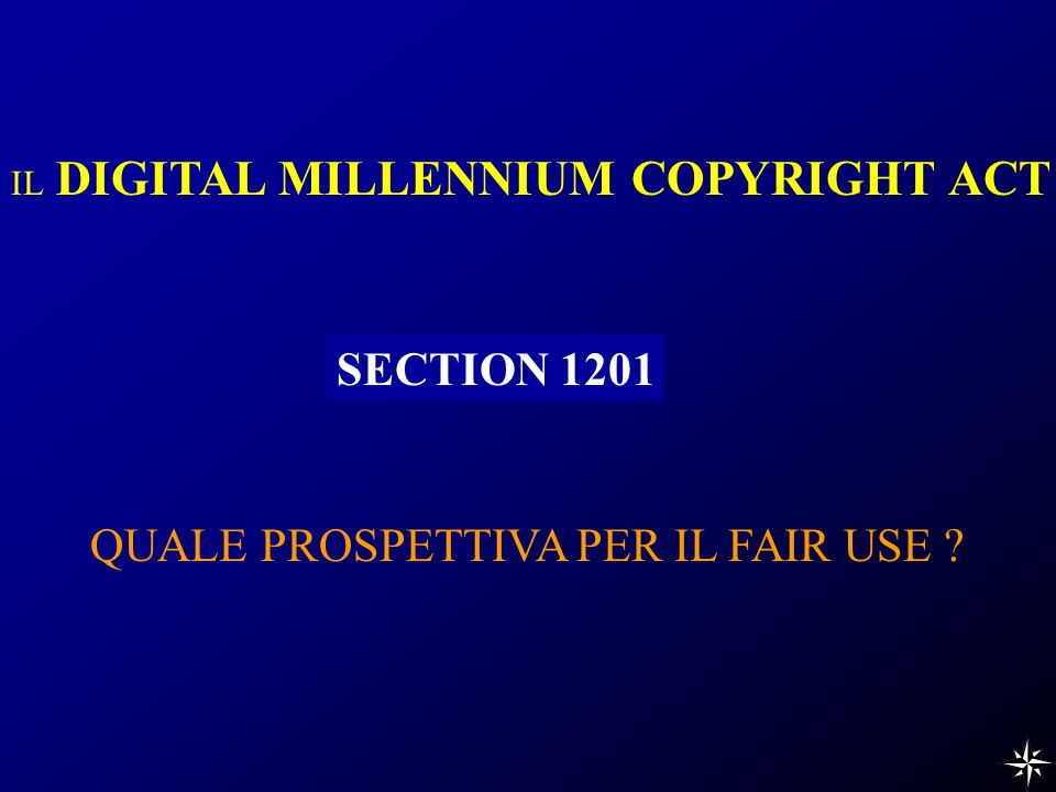 IL DIGITAL MILLENNIUM COPYRIGHT ACT SECTION 1201 QUALE PROSPETTIVA PER IL FAIR USE
