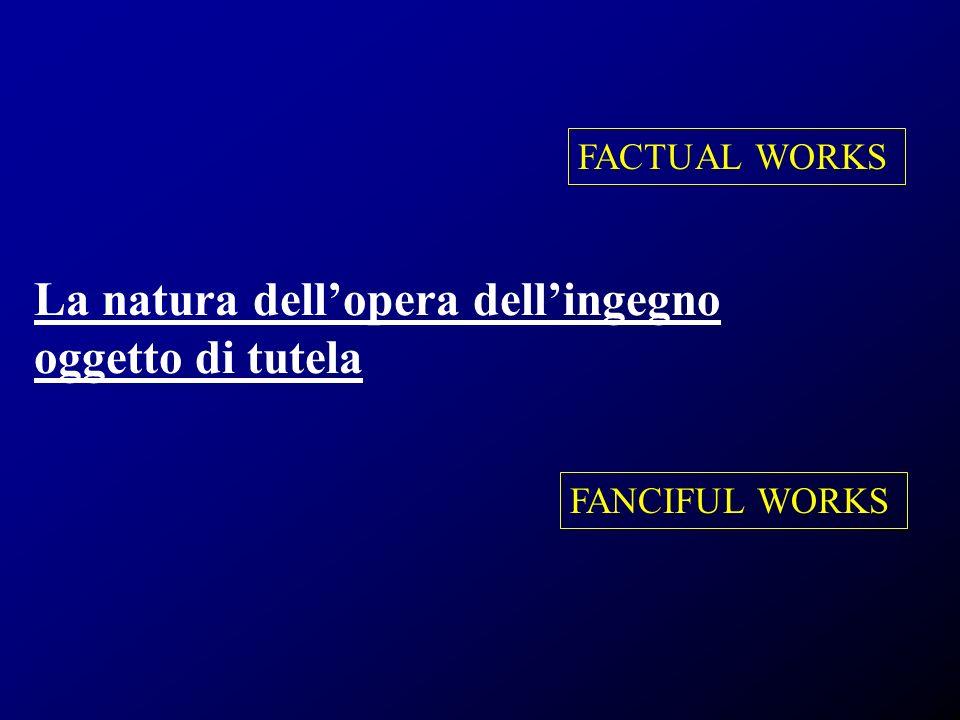 La natura dellopera dellingegno oggetto di tutela FACTUAL WORKS FANCIFUL WORKS