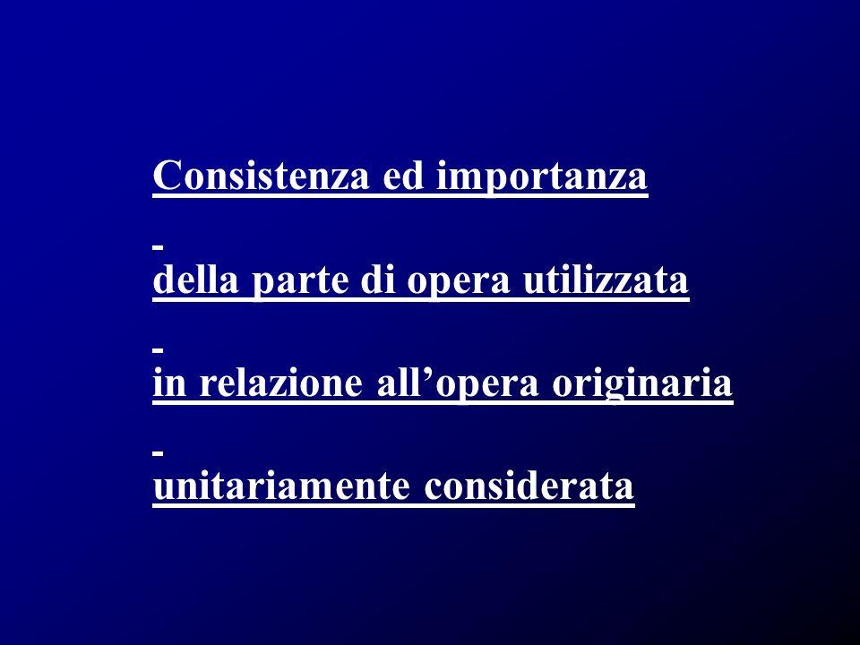 Consistenza ed importanza della parte di opera utilizzata in relazione allopera originaria unitariamente considerata