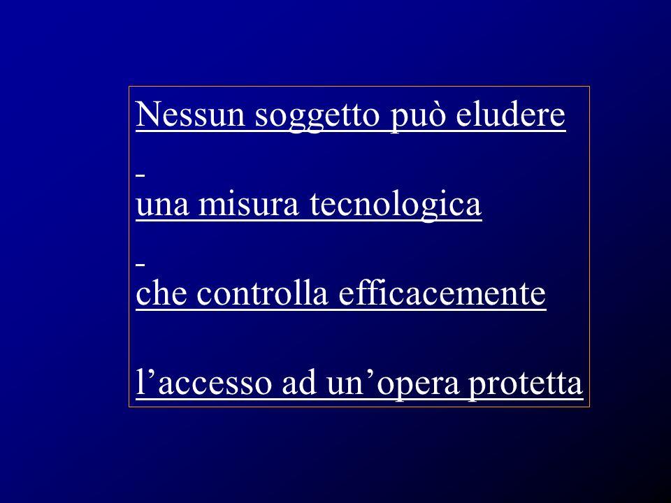 Nessun soggetto può eludere una misura tecnologica che controlla efficacemente laccesso ad unopera protetta