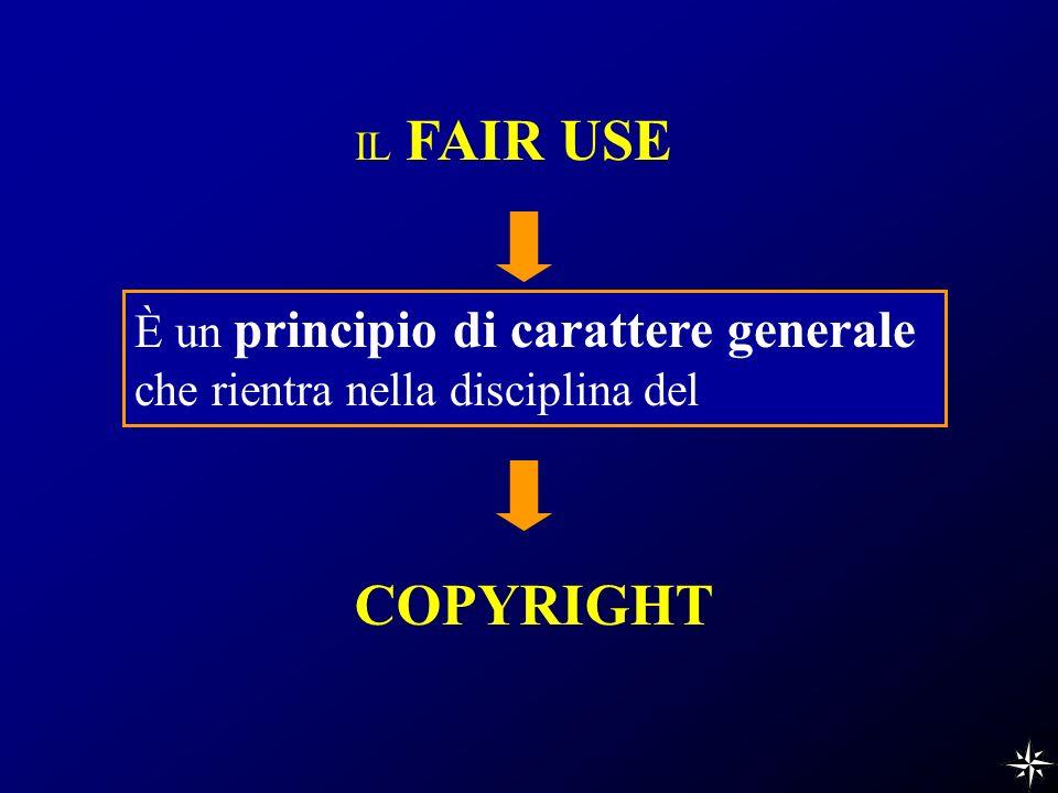 IL FAIR USE È un principio di carattere generale che rientra nella disciplina del COPYRIGHT