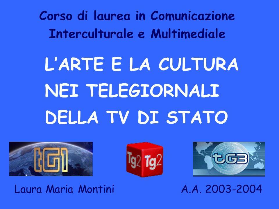 Corso di laurea in Comunicazione Interculturale e Multimediale LARTE E LA CULTURA NEI TELEGIORNALI DELLA TV DI STATO Laura Maria Montini A.A.
