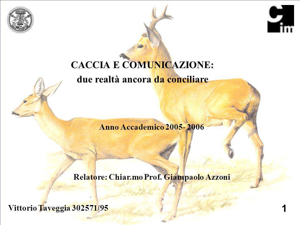 Vittorio Taveggia 302571/95 Anno Accademico 2005- 2006 Relatore: Chiar.mo Prof. Giampaolo Azzoni 1 CACCIA E COMUNICAZIONE: due realtà ancora da concil