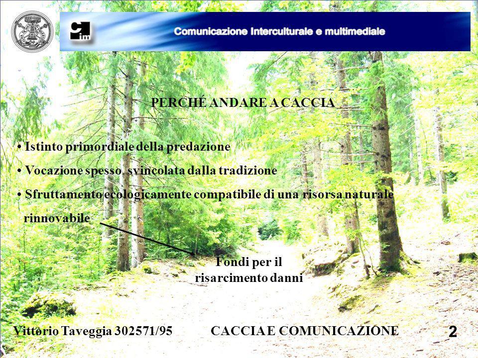 Vittorio Taveggia 302571/95 CACCIA E COMUNICAZIONE 2 PERCHÉ ANDARE A CACCIA Istinto primordiale della predazione Vocazione spesso svincolata dalla tra