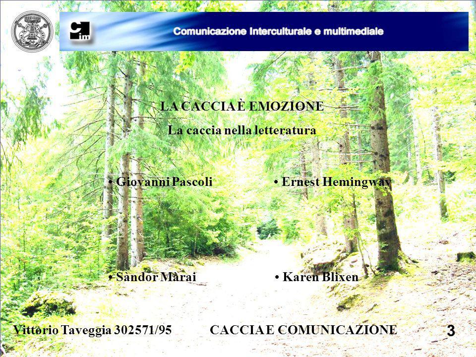 Vittorio Taveggia 302571/95 CACCIA E COMUNICAZIONE 3 LA CACCIA È EMOZIONE La caccia nella letteratura Giovanni Pascoli Ernest Hemingway Sàndor Màrai K