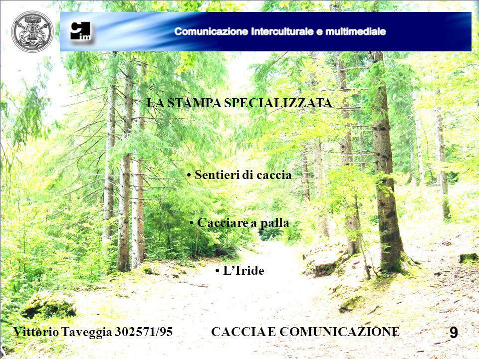 Vittorio Taveggia 302571/95 CACCIA E COMUNICAZIONE 9 LA STAMPA SPECIALIZZATA Sentieri di caccia Cacciare a palla LIride