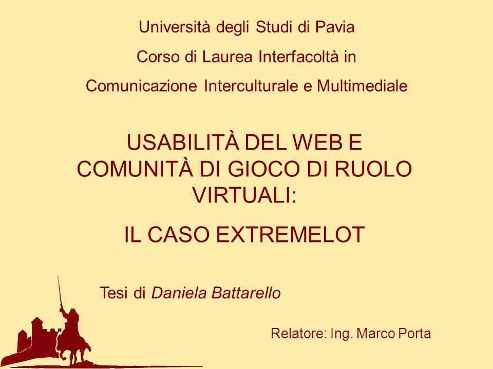 Università degli Studi di Pavia Corso di Laurea Interfacoltà in Comunicazione Interculturale e Multimediale USABILITÀ DEL WEB E COMUNITÀ DI GIOCO DI R